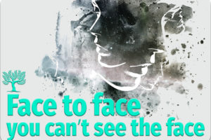 Face to face you can't see the face